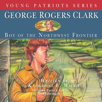George Rogers Clark - Katharine E. Wilkie - audiobook
