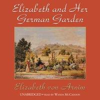 Elizabeth and Her German Garden - Elizabeth von Arnim - audiobook