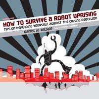 How to Survive a Robot Uprising - Daniel H. Wilson - audiobook