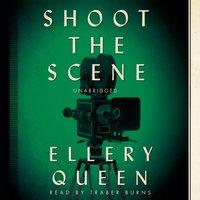 Shoot the Scene - Ellery Queen - audiobook