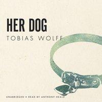 Her Dog - Tobias Wolff - audiobook