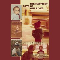 Happiest Days of Our Lives - Wil Wheaton - audiobook