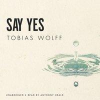Say Yes - Tobias Wolff - audiobook