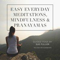 Easy Everyday Meditations, Mindfulness, and Pranayamas - Sue Fuller - audiobook