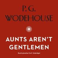 Aunts Aren't Gentlemen - P. G. Wodehouse - audiobook