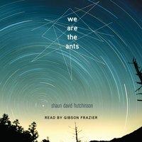 We Are the Ants - Shaun David Hutchinson - audiobook
