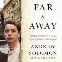 Far and Away - Andrew Solomon - audiobook