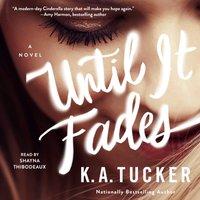 Until it Fades - K.A. Tucker - audiobook