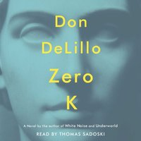 Zero K - Don DeLillo - audiobook