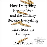 How Everything Became War and the Military Became Everything - Rosa Brooks - audiobook
