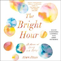Bright Hour - Nina Riggs - audiobook