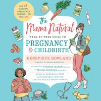 Mama Natural Week-by-Week Guide to Pregnancy and Childbirth - Genevieve Howland - audiobook