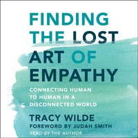 Finding the Lost Art of Empathy - Tracy Wilde - audiobook
