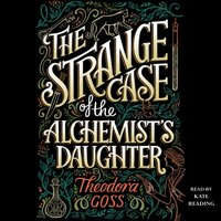 Strange Case of the Alchemist's Daughter - Theodora Goss - audiobook