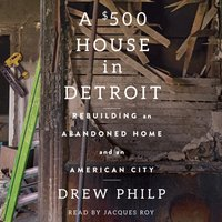 $500 House in Detroit - Drew Philp - audiobook