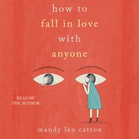 How to Fall in Love with Anyone - Mandy Len Catron - audiobook