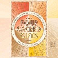 Four Sacred Gifts - Anita L. Sanchez - audiobook