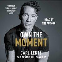 Own The Moment - Carl Lentz - audiobook