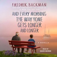 And Every Morning the Way Home Gets Longer and Longer - Fredrik Backman - audiobook