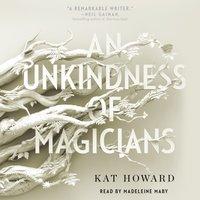 Unkindness of Magicians - Kat Howard - audiobook