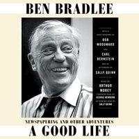 Good Life - Ben Bradlee - audiobook