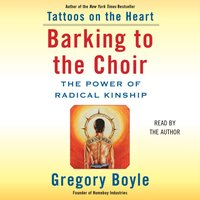Barking to the Choir - Gregory Boyle - audiobook