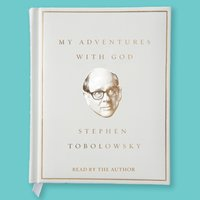 My Adventures with God - Stephen Tobolowsky - audiobook
