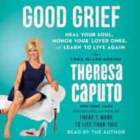Good Grief - Theresa Caputo - audiobook