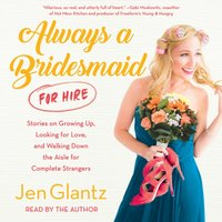 Always a Bridesmaid (for Hire) - Jen Glantz - audiobook