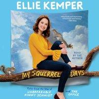 My Squirrel Days - Ellie Kemper - audiobook