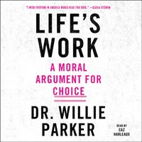 Life's Work - Dr. Willie Parker - audiobook