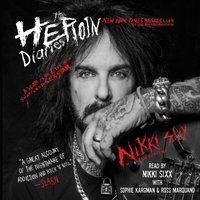 Heroin Diaries: Ten Year Anniversary Edition - Nikki Sixx - audiobook