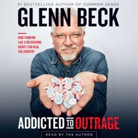 Addicted to Outrage - Glenn Beck - audiobook