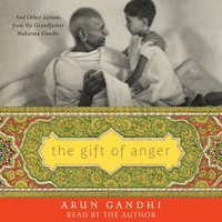 Gift of Anger - Arun Gandhi - audiobook