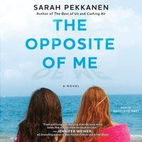 Opposite of Me - Sarah Pekkanen - audiobook