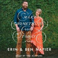 Make Something Good Today - Erin Napier - audiobook