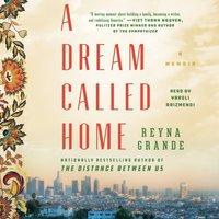 Dream Called Home - Reyna Grande - audiobook