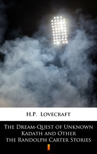 The Dream-Quest of Unknown Kadath and Other the Randolph Carter Stories - H.P. Lovecraft - ebook
