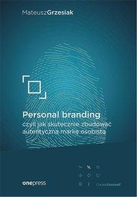 Personal branding, czyli jak skutecznie zbudować autentyczną markę osobistą - Mateusz Grzesiak - ebook