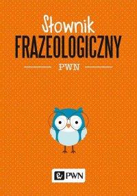 Słownik frazeologiczny PWN - Aleksandra Kubiak-Sokół - ebook