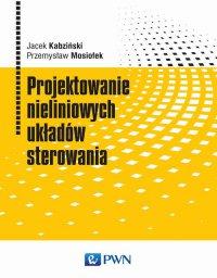 Projektowanie nieliniowych układów sterowania - Jacek Kabziński - ebook