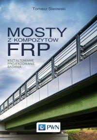 Mosty z kompozytów FRP - Tomasz Siwowski - ebook