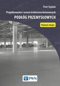 Projektowanie i ocena techniczna betonowych podłóg przemysłowych - Piotr Hajduk - ebook