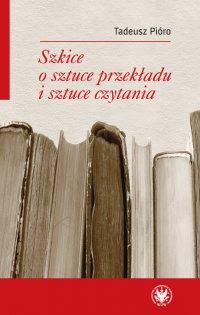Szkice o sztuce przekładu i sztuce czytania - Tadeusz Pióro - ebook