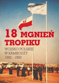 18 mgnień tropiku. Wojsko Polskie w Kambodży 1992 - 1993