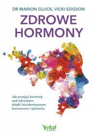 Zdrowe hormony. Jak przejąć kontrolę nad zdrowiem dzięki bioidentycznym hormonom i żywieniu