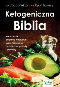 Ketogeniczna Biblia. Najnowsze badania naukowe, suplementacja, praktyczne porady i przepisy - dr Jacob Wilson - ebook