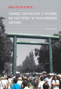 Pamięć zbiorowa o wojnie na Pacyfiku w powojennej Japonii - Maciej Pletnia - ebook