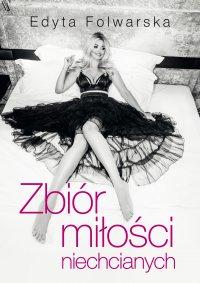 Zbiór miłości niechcianych - Edyta Folwarska - ebook