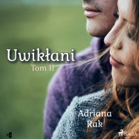 Uwikłani. Tom 2 - Adriana Rak - audiobook